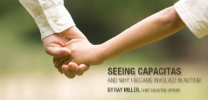 Seeing Capacitas and Why I Became Involved in Autism by Ray Miller, Chief Executive Officer