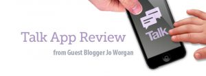 TALK APP REVIEW by Guest Blogger Jo Worgan